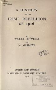 A history of the Irish rebellion of 1916 by Warre Bradley Wells