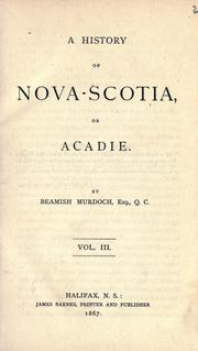 A history of Nova-Scotia, or Acadie by Beamish Murdoch