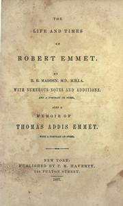 The life and times of Robert Emmet by Richard Robert Madden