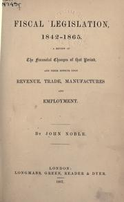 Fiscal legislation, 1842-1865 by Noble, John