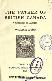 The father of British Canada by William Charles Henry Wood