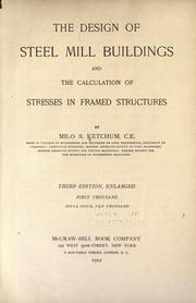 The design of steel mill buildings and the calculation of stresses in framed structures by Milo S. Ketchum