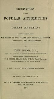 Observations on the popular antiquities of Great Britain by Brand, John