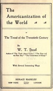 The Americanization of the world, or, The trend of the twentieth century by W. T. Stead