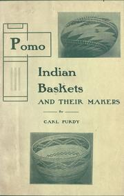 Pomo Indian baskets and their makers by Carl Purdy
