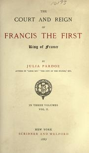 The court and reign of Francis the First, king of France by Julia Pardoe