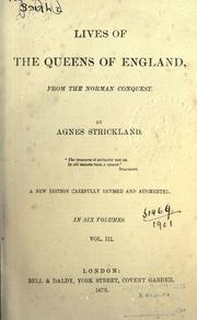 Lives of the queens of England, from the Norman conquest by Strickland, Agnes