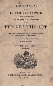 Typographia, or, The printer's instructor by Thomas F. Adams
