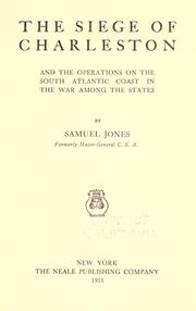 The siege of Charleston and the operations on the south Atlantic coast in the war amoung the states by Jones, Samuel