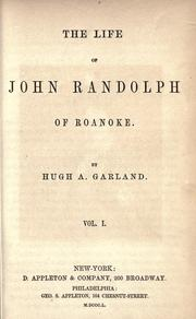 The life of John Randolph of Roanoke by Hugh A. Garland