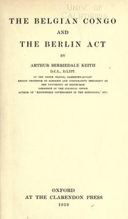 The Belgian Congo and the Berlin act by Arthur Berriedale Keith