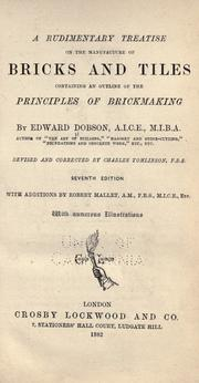 A rudimentary treatise on the manufacture of bricks and tiles by Edward Dobson