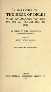 A narrative of the siege of Delhi with an account of the mutiny at Ferozepore in 1857 by Charles John Griffiths