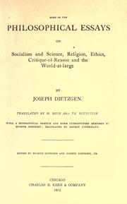 Some of the philosophical essays on socialism and science, religion, ethics, critique-of-reason and the world-at-large by Joseph Dietzgen