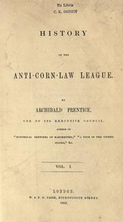 History of the Anti-Corn-Law League by Archibald Prentice