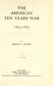 The American ten years' war, 1855-1865 by Denton Jaques Snider