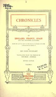 Chronicles of England, France, Spain and the adjoining countries, from the latter part of the reign of Edward II to the coronation of Henry IV by Jean Froissart