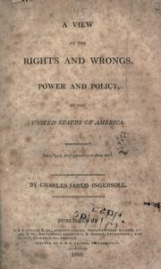A view of the rights and wrongs, power and policy, of the United States of America by Charles Jared Ingersoll