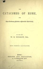 The catacombs of Rome and their testimony relative to primitive Christianity by W. H. Withrow