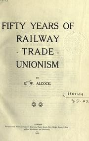 Fifty years of railway trade unionism by George W. Alcock