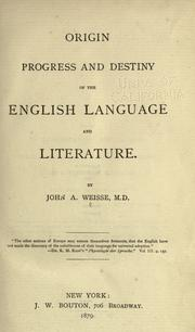 Origin, progress and destiny of the English language and literature by John Adam Weisse