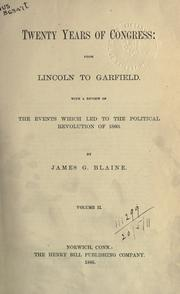 Twenty years of Congress, from Lincoln to Garfield by James Gillespie Blaine