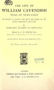 The life of William Cavendish, Duke of Newcastle, to which is added the true relation of my birth, breeding and life by Newcastle, Margaret Cavendish Duchess of
