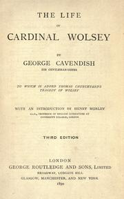 The life of Cardinal Wolsey by George Cavendish