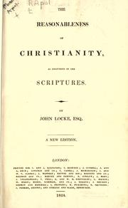 The reasonableness of Christianity, as delivered in the Scriptures by John Locke