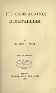 The case against bimetallism by Giffen, Robert Sir