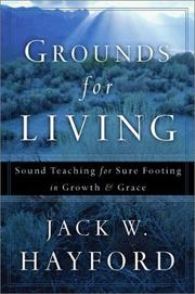 Grounds for living by Jack W. Hayford