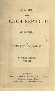 Cover of: The rise of the Dutch republic by John Lothrop Motley