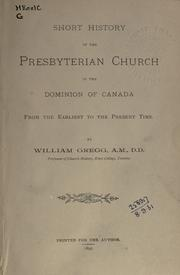 Short history of the Presbyterian Church in the Dominion of Canada from the earliest to the present time by Gregg, William