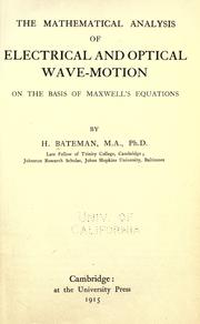 The mathematical analysis of electrical and optical wave-motion on the basis of Maxwell&#39;s equations by Harry Bateman