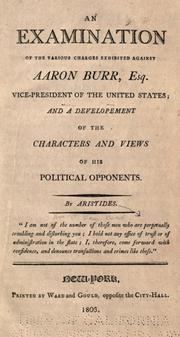 Cover of: An examination of the various charges exhibited against Aaron Burr, esq., vice-president of the United States by William Peter Van Ness