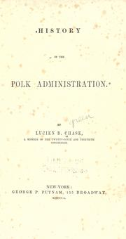 History of the Polk administration by Chase, Lucien Bonaparte