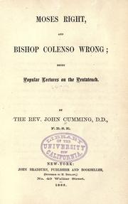 Moses right, and Bishop Colenso wrong by Cumming, John