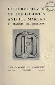 Historic silver of the colonies and its makers by Francis Hill Bigelow