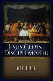 Jesus Christ, disciple-maker by Bill Hull