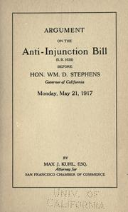 Argument on the Anti-Injunction Bill (S.B. 1035) before Hon. Wm. D. Stephens, Governor of California, Monday, May 21, 1917 by Max J. Kuhl