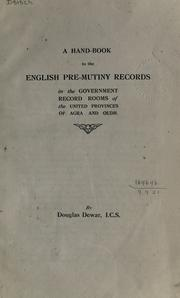 A hand-book to the English pre-mutiny records in the government record rooms of the United provinces of Agra and Oudh by Dewar, Douglas