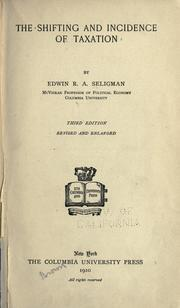 The shifting and incidence of taxation by Edwin Robert Anderson Seligman