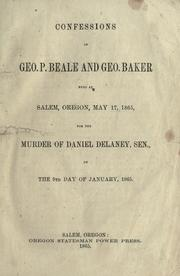 Cover of: Confessions of Geo. P. Beale and Geo. Baker hung at Salem, Oregon, May 17, 1865, for the murder of Daniel Delaney, Sen., on the 9th day of January, 1865. by George P. Beale