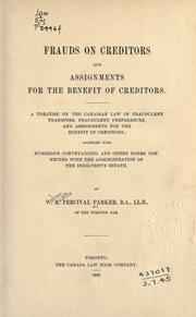Frauds on creditors and assignments for the benefit of creditors by William Ruston Percival Parker