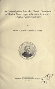 An investigation into the elastic constants of rocks by Frank Dawson Adams