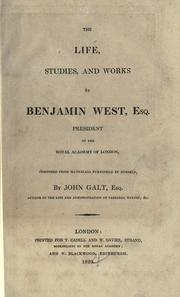 The life, studies, and works of Benjamin West, esq., president of the Royal Academy of London by Galt, John