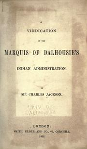 A vindication of the Marquis of Dalhousie's Indian administration by Jackson, Charles Robert Mitchell Sir