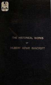 The historical works of Hubert Howe Bancroft by History Company.