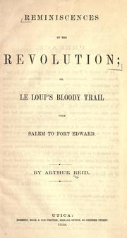Reminiscences of the revolution, or, Le Loups bloody trail from Salem to Fort Edward by Arthur Reid