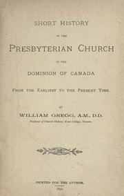 Short history of the Presbyterian Church in the Dominion of Canada by Gregg, William